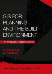 GIS for Planning and the Built Environment - Ed Ferrari, Alasdair Rae (2019)
