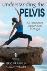 Understanding the Pelvis - Eric Franklin, Alison Wesley (ISBN: 9781492589624)