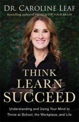 Think, Learn, Succeed - Dr Caroline Leaf, Peter Amua-Quarshie, Robert Turner (ISBN: 9780801094682)