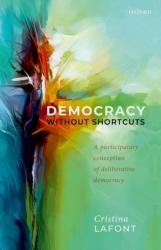 Democracy without Shortcuts - A Participatory Conception of Deliberative Democracy (ISBN: 9780198848189)