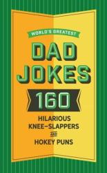 World's Greatest Dad Jokes, Volume 2 - 160 More Hilarious Knee-slappers and Hokey Puns (ISBN: 9781604339024)