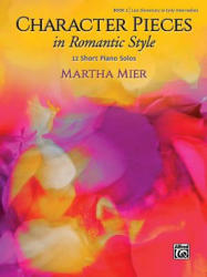 Character Pieces in Romantic Style, Book 1: 12 Short Piano Solos - Martha Mier (2018)