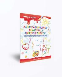 ACTIVITATI SPECIFICE DOMENIULUI ESTETIC SI CREATIV - Ghid metodic pentru educatoare - 2017 (ISBN: 9786066337632)