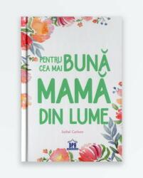 PENTRU CEA MAI BUNA MAMA DIN LUME (ISBN: 9786066836692)
