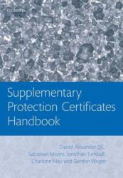 Supplementary Protection Certificates Handbook - Jonathan Turnbull, Gordon Wright, Charlotte May, Sebastian Moore, Daniel Alexander (ISBN: 9780199665235)