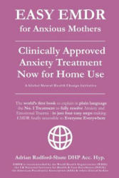 EASY EMDR for ANXIOUS MOTHERS: The World's No. 1 Clinically Approved Anxiety Treatment to resolve Emotional Trauma in Mothers is now available for Ho - Adrian Radford Dhp Acc Hyp (ISBN: 9781080093403)