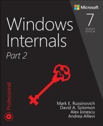 Windows Internals, Part 2 - Mark E. Russinovich, David A. Solomon, Alex Ionescu (ISBN: 9780135462409)