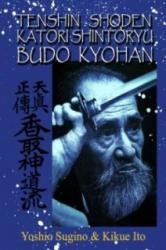 Tenshin Shoden Katori Shinto Ryu Budo Kyohan - Kikue Ito, Yoshio Sugino, Ulf Rott (2010)