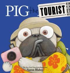Pig the Tourist - Aaron Blabey, Aaron Blabey (ISBN: 9781338593396)