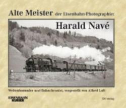 Alte Meister der Eisenbahn-Photographie: Harald Navé - Alfred Luft (ISBN: 9783844662153)