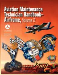 Aviation Maintenance Technician Handbook - Airframe. Volume 2 (Faa-H-8083-31) - Federal Aviation Administration, U. S. Department of Transportation, Airman Testing Standards Branch (ISBN: 9781782660101)