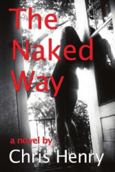 The Naked Way - Chris Henry (ISBN: 9780989553117)