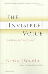 The Invisible Voice: Meditations on Jewish Themes - George Konrad, Gyorgy Konrad, Peter Reich (ISBN: 9780156012942)