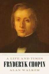 Fryderyk Chopin: A Life and Times - Alan Walker (ISBN: 9781250234827)