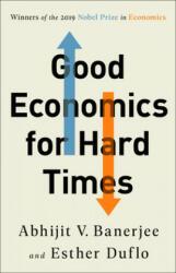 Good Economics for Hard Times - Abhijit V. Banerjee, Esther Duflo (ISBN: 9781610399500)