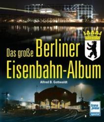 Das große Berliner Eisenbahn-Album - Alfred B. Gottwaldt (2010)
