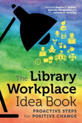 The Library Workplace Idea Book: Proactive Steps for Positive Change (ISBN: 9780838946459)