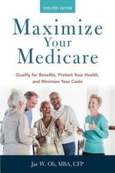 Maximize Your Medicare: 2020-2021 Edition: Qualify for Benefits, Protect Your Health, and Minimize Your Costs (ISBN: 9781621537540)