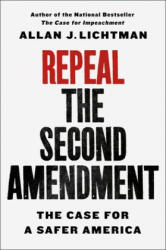 Repeal the Second Amendment - Allan Lichtman (ISBN: 9781250244406)