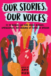 Our Stories, Our Voices: 21 YA Authors Get Real about Injustice, Empowerment, and Growing Up Female in America (ISBN: 9781534409002)