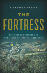 The Fortress: The Siege of Przemysl and the Making of Europe's Bloodlands (ISBN: 9781541697300)