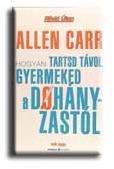CARR, ALLEN - HOGYAN TARTSD TÁVOL GYERMEKED A DOHÁNYZÁSTÓL (2004)
