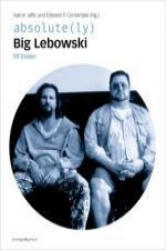 absolute(ly) Big Lebowski - Aaron Jaffe, Edward P. Comentale (2010)