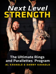 Next Level Strength, The Ultimate Rings and Parallettes Program - Al Kavadlo, Danny Kavadlo (ISBN: 9781942812173)