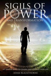 Sigils of Power and Transformation: 111 Magick Sigils to Change and Control Your Life - Adam Blackthorne (ISBN: 9781520287461)