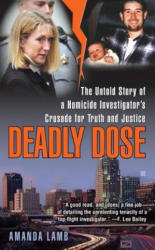 Deadly Dose: The Untold Story of a Homicide Investigator's Crusade for Truth and Justice - Amanda Lamb (ISBN: 9780425221969)