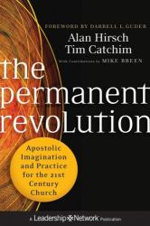 The Permanent Revolution: Apostolic Imagination and Practice for the 21st Century Church - Apostolic Imagination and Practice for the 21st Century Ch (2012)