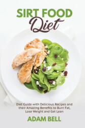 Sirt Food Diet: Diet Guide with Delicious Recipes and their Amazing Benefits to Burn Fat, Lose Weight and Get Lean (ISBN: 9798623499455)