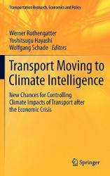 Transport Moving to Climate Intelligence - New Chances for Controlling Climate Impacts of Transport After the Economic Crisis (2011)