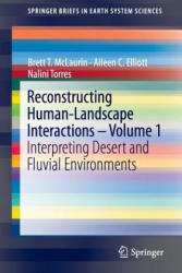 Reconstructing Human-Landscape Interactions - Volume 1: Interpreting Desert and Fluvial Environments - Interpreting Desert and Fluvial Environments (2011)