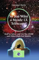 So You Want a Meade LX Telescope! - How to Select and Use the LX200 and Other High-end Models (2010)