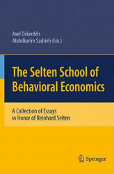 Selten School of Behavioral Economics - A Collection of Essays in Honor of Reinhard Selten (2010)