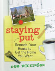 Staying Put: Remodel Your House to Get the Home You Want (2011)