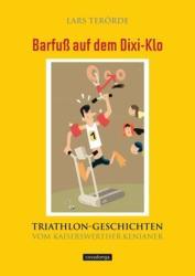 Barfu auf dem Dixi-Klo. Triathlongeschichten vom Kaiserswerther Kenianer (2010)
