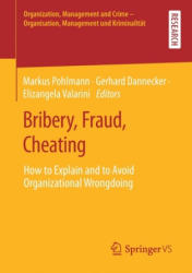 Bribery, Fraud, Cheating: How to Explain and to Avoid Organizational Wrongdoing (ISBN: 9783658290610)