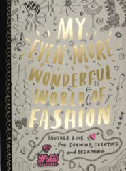 My Even More Wonderful World of Fashion - Another Book for Drawing, Creating and Dreaming (2011)