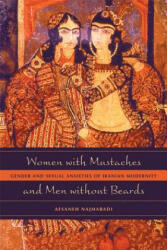 Women with Mustaches and Men without Beards - Gender and Sexual Anxieties of Iranian Modernity (2005)