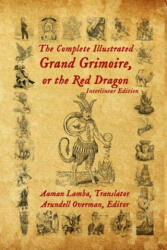 The Complete Illustrated Grand Grimoire, Or The Red Dragon: Interlinear Edition, French to English - Arundell Overman, Baal Kadmon, Aaman Lamba (ISBN: 9781734517125)