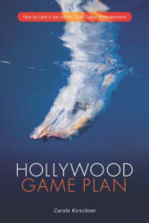 Hollywood Game Plan - How to Land a Job in Film, TV, or Digital Entertainment (2012)