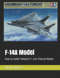 F-14A Model: How to build Tamiya's F-14A Tomcat Model - Glenn Hoover (ISBN: 9781729314821)