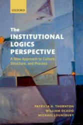 Institutional Logics Perspective - Patricia H Thornton (2012)