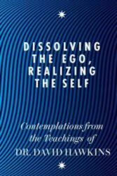 Dissolving the Ego, Realizing the Self - David R. Hawkins (2011)