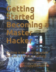 Getting Started Becoming a Master Hacker: Hacking is the Most Important Skill Set of the 21st Century! - Occupytheweb (ISBN: 9781711729299)