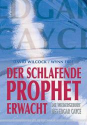 Der schlafende Prophet erwacht - David Wilcock, Wynn Free, Andrea Fischer (2006)