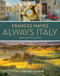 Frances Mayes Always Italy - Frances Mayes, Ondine Cohane (ISBN: 9781426220913)