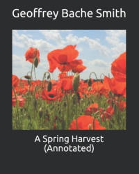 A Spring Harvest (Annotated) - Geoffrey Bache Smith (ISBN: 9781660829897)